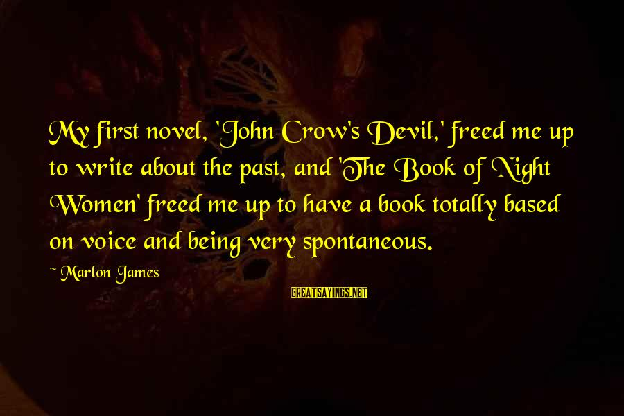 Devil's Night Sayings By Marlon James: My first novel, 'John Crow's Devil,' freed me up to write about the past, and