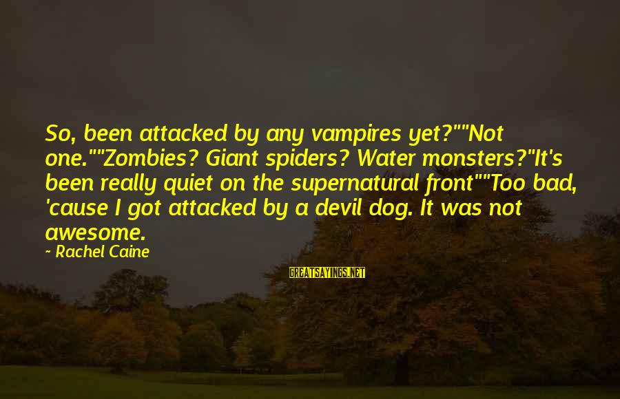 "Devil's Night Sayings By Rachel Caine: So, been attacked by any vampires yet?""""Not one.""""Zombies? Giant spiders? Water monsters?""It's been really quiet"