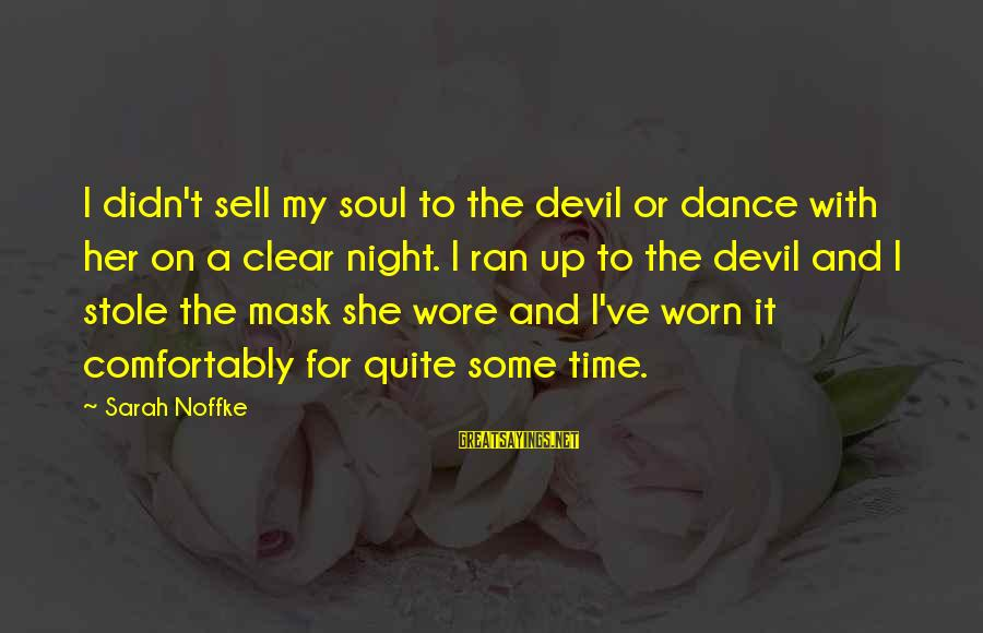 Devil's Night Sayings By Sarah Noffke: I didn't sell my soul to the devil or dance with her on a clear
