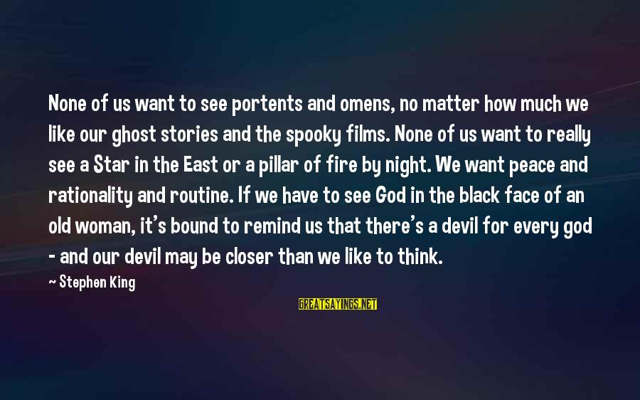 Devil's Night Sayings By Stephen King: None of us want to see portents and omens, no matter how much we like