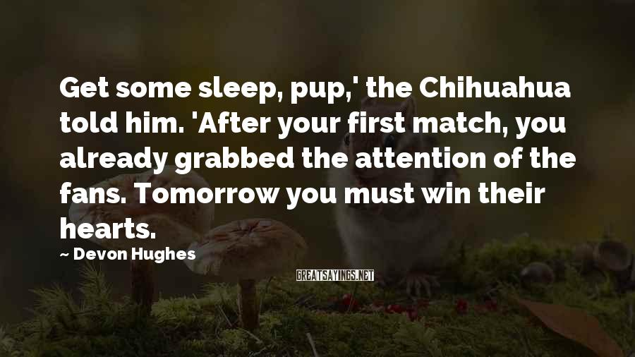 Devon Hughes Sayings: Get some sleep, pup,' the Chihuahua told him. 'After your first match, you already grabbed