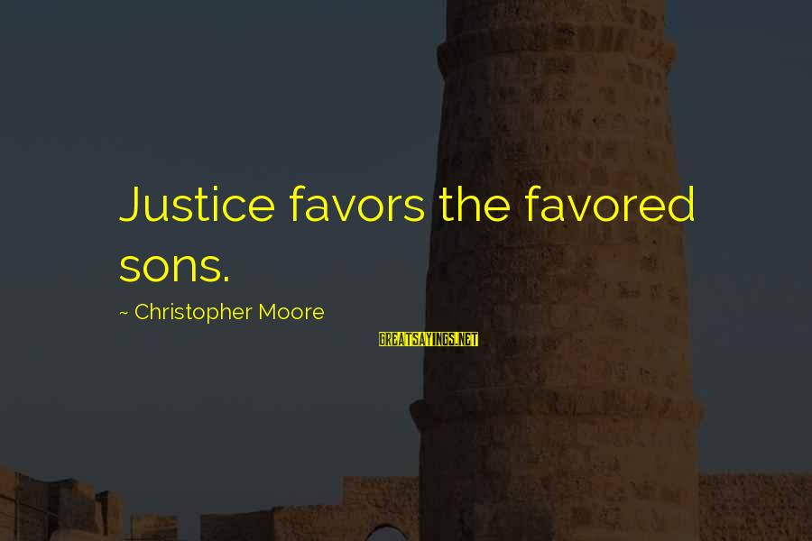 Dexter Season 3 Episode 9 Sayings By Christopher Moore: Justice favors the favored sons.