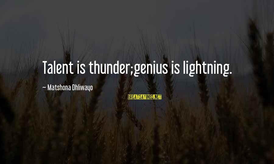 Dexter Season 3 Episode 9 Sayings By Matshona Dhliwayo: Talent is thunder;genius is lightning.