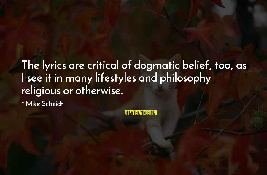 Dexter Season 3 Episode 9 Sayings By Mike Scheidt: The lyrics are critical of dogmatic belief, too, as I see it in many lifestyles
