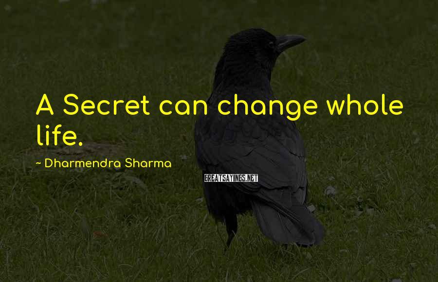 Dharmendra Sharma Sayings: A Secret can change whole life.