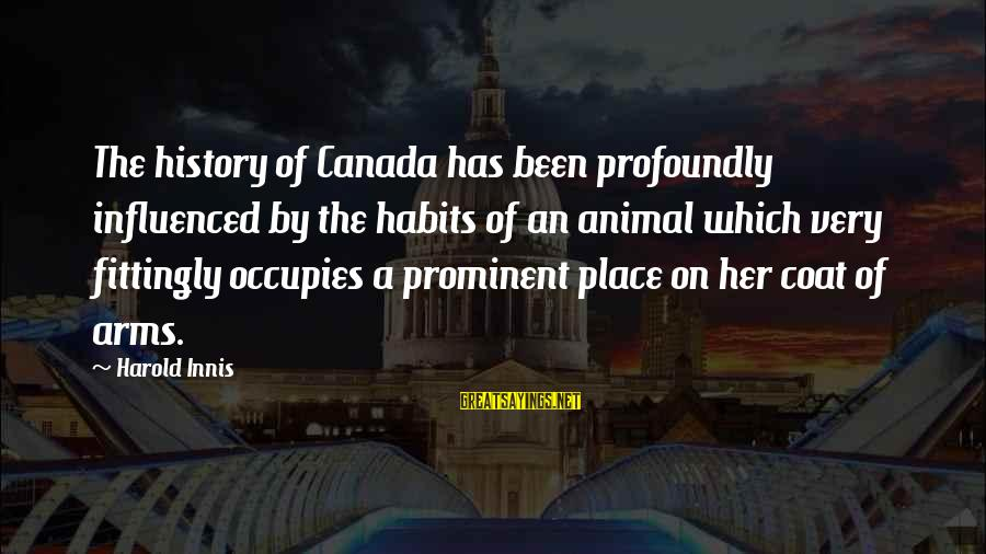 Di Na Kita Maintindihan Sayings By Harold Innis: The history of Canada has been profoundly influenced by the habits of an animal which
