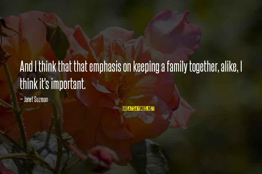 Di Na Kita Maintindihan Sayings By Janet Suzman: And I think that that emphasis on keeping a family together, alike, I think it's