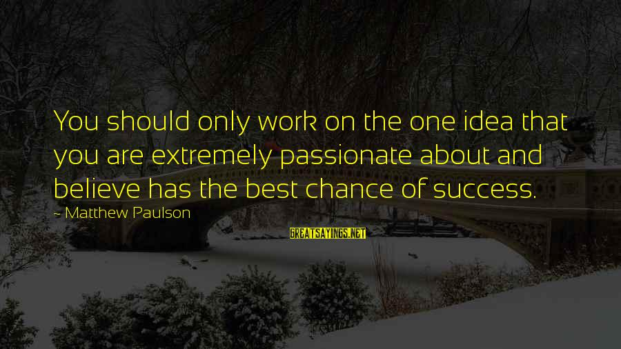 Di Na Kita Maintindihan Sayings By Matthew Paulson: You should only work on the one idea that you are extremely passionate about and