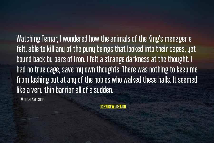 Di Na Kita Maintindihan Sayings By Moira Katson: Watching Temar, I wondered how the animals of the King's menagerie felt, able to kill