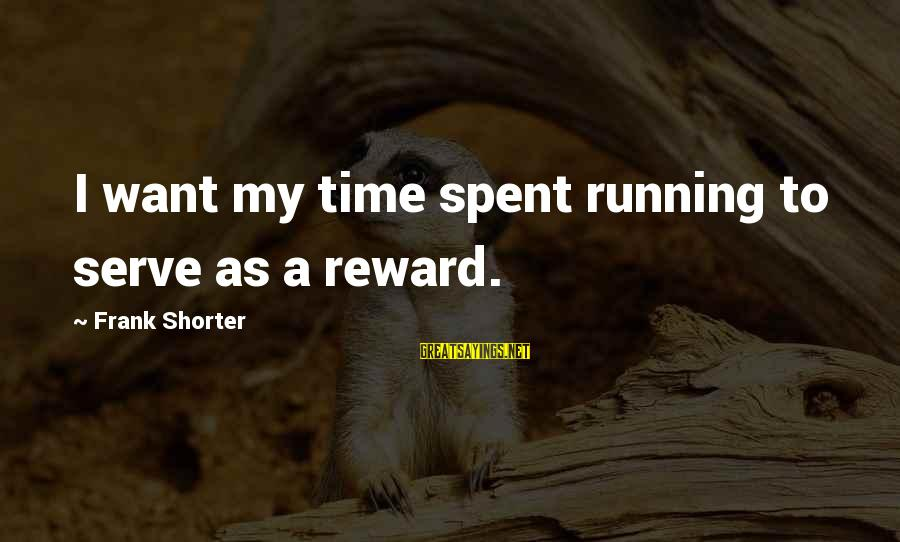 Diabetes Cures Sayings By Frank Shorter: I want my time spent running to serve as a reward.