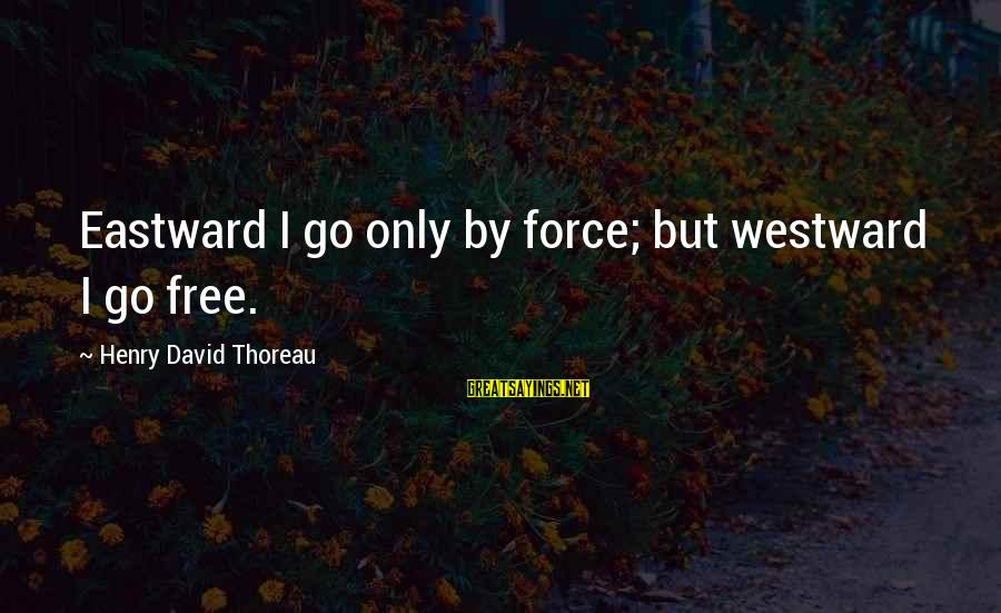 Diabetes Cures Sayings By Henry David Thoreau: Eastward I go only by force; but westward I go free.