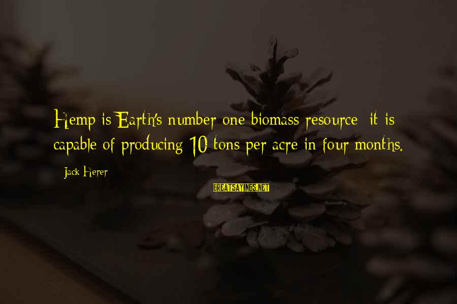 Diabetes Cures Sayings By Jack Herer: Hemp is Earth's number-one biomass resource; it is capable of producing 10 tons per acre