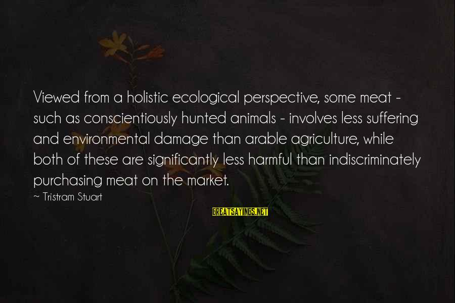 Diabetes Cures Sayings By Tristram Stuart: Viewed from a holistic ecological perspective, some meat - such as conscientiously hunted animals -