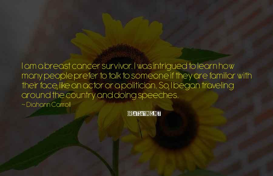 Diahann Carroll Sayings: I am a breast cancer survivor. I was intrigued to learn how many people prefer