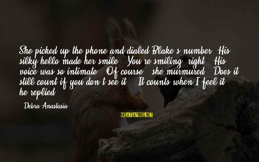 Dialed Sayings By Debra Anastasia: She picked up the phone and dialed Blake's number. His silky hello made her smile.