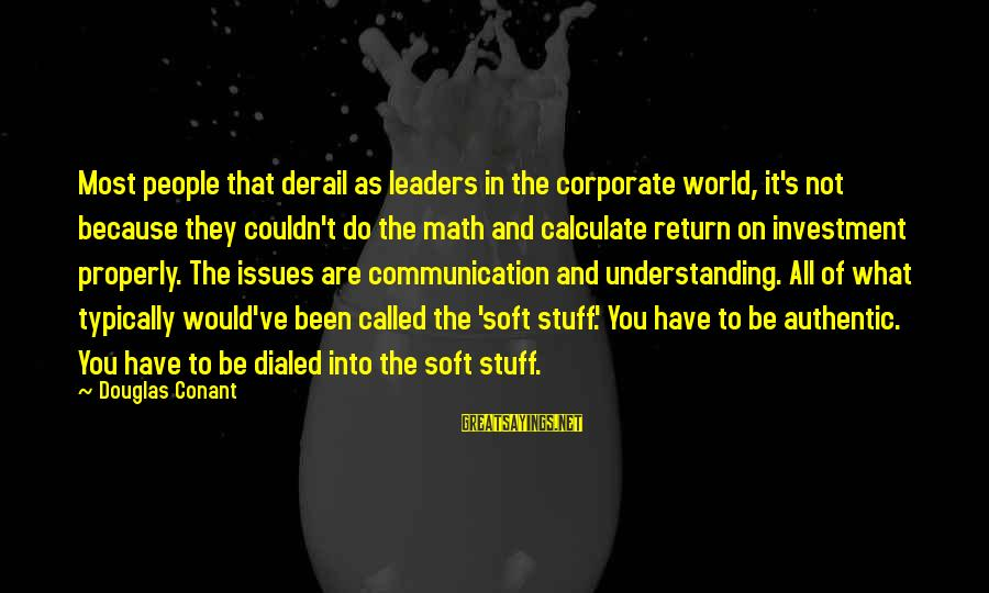 Dialed Sayings By Douglas Conant: Most people that derail as leaders in the corporate world, it's not because they couldn't