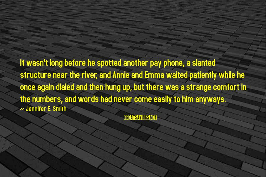 Dialed Sayings By Jennifer E. Smith: It wasn't long before he spotted another pay phone, a slanted structure near the river,