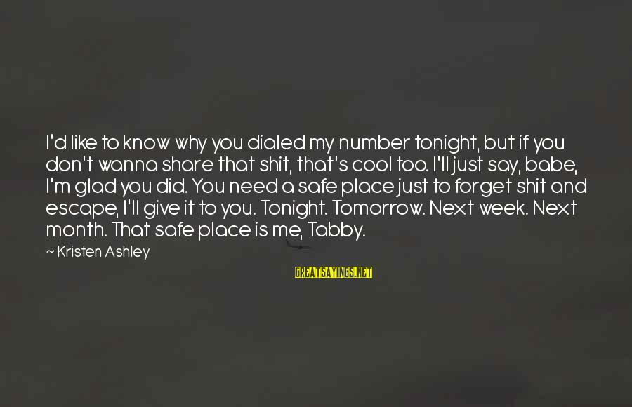 Dialed Sayings By Kristen Ashley: I'd like to know why you dialed my number tonight, but if you don't wanna