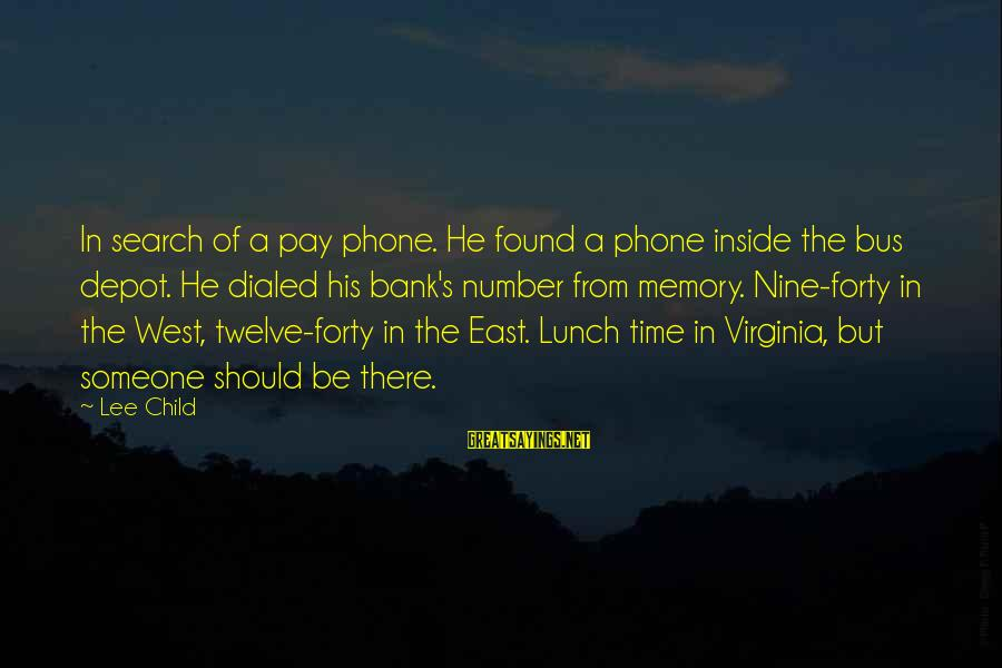 Dialed Sayings By Lee Child: In search of a pay phone. He found a phone inside the bus depot. He