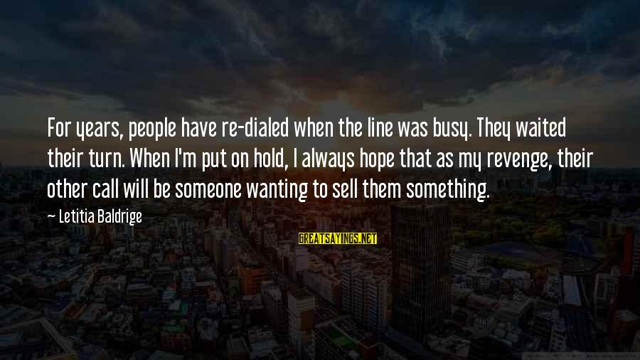 Dialed Sayings By Letitia Baldrige: For years, people have re-dialed when the line was busy. They waited their turn. When