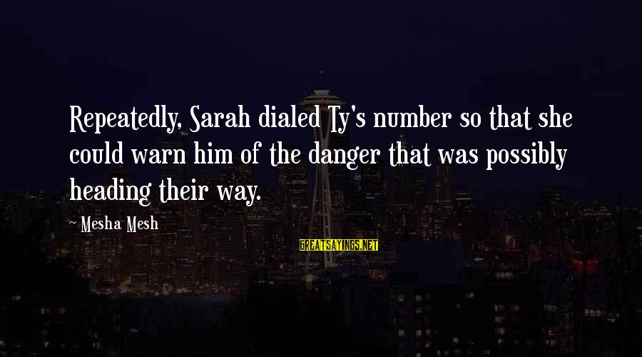 Dialed Sayings By Mesha Mesh: Repeatedly, Sarah dialed Ty's number so that she could warn him of the danger that