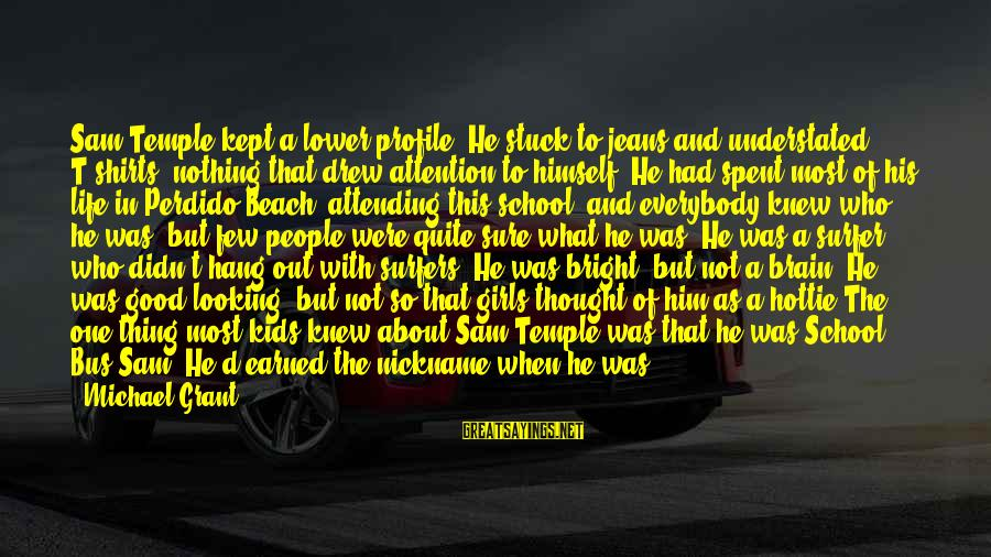 Dialed Sayings By Michael Grant: Sam Temple kept a lower profile. He stuck to jeans and understated T-shirts, nothing that