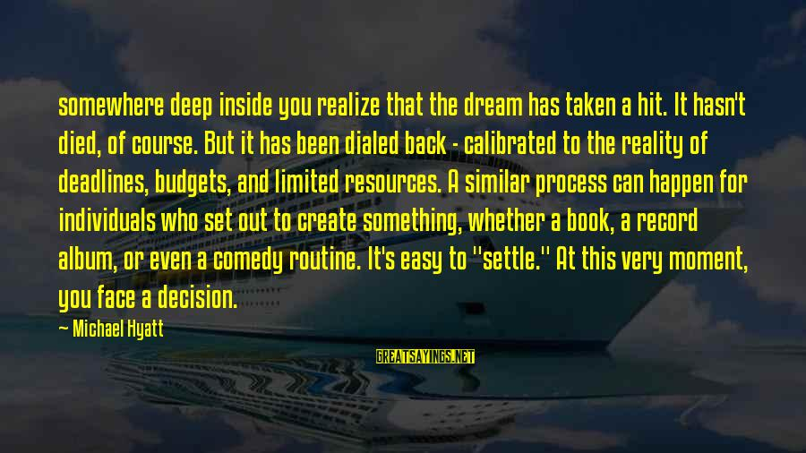 Dialed Sayings By Michael Hyatt: somewhere deep inside you realize that the dream has taken a hit. It hasn't died,