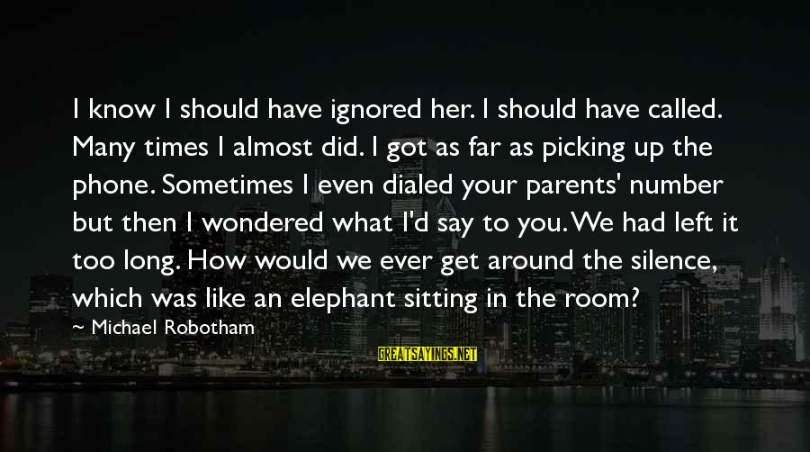 Dialed Sayings By Michael Robotham: I know I should have ignored her. I should have called. Many times I almost