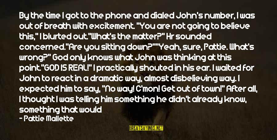 Dialed Sayings By Pattie Mallette: By the time I got to the phone and dialed John's number, I was out