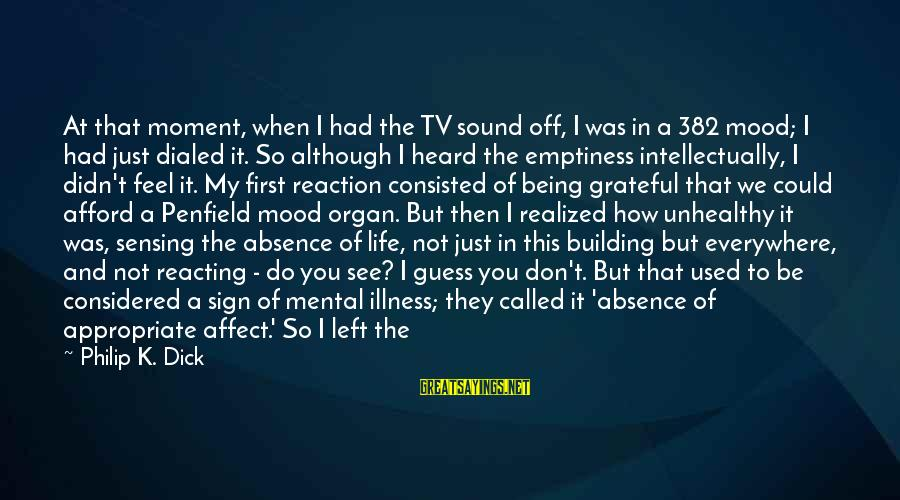 Dialed Sayings By Philip K. Dick: At that moment, when I had the TV sound off, I was in a 382