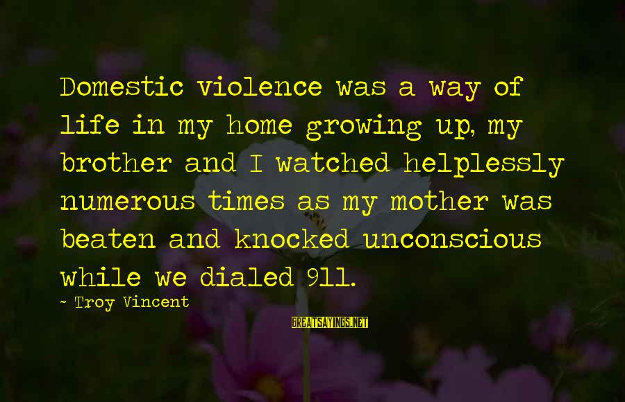 Dialed Sayings By Troy Vincent: Domestic violence was a way of life in my home growing up, my brother and