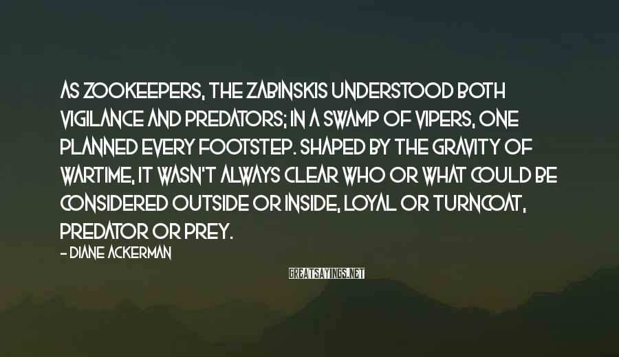 Diane Ackerman Sayings: As zookeepers, the Zabinskis understood both vigilance and predators; in a swamp of vipers, one