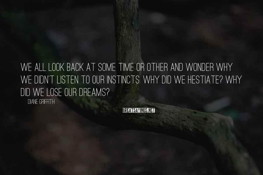 Diane Griffith Sayings: We all look back at some time or other and wonder why we didn't listen