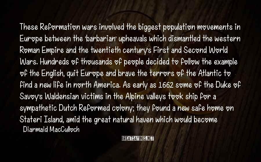 Diarmaid MacCulloch Sayings: These Reformation wars involved the biggest population movements in Europe between the 'barbarian' upheavals which