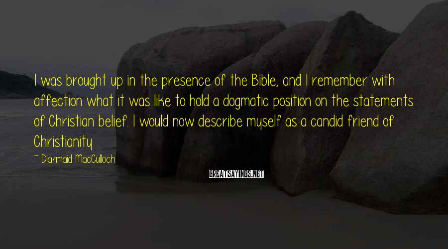 Diarmaid MacCulloch Sayings: I was brought up in the presence of the Bible, and I remember with affection