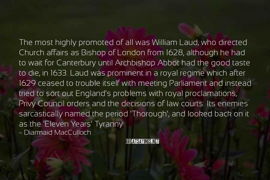 Diarmaid MacCulloch Sayings: The most highly promoted of all was William Laud, who directed Church affairs as Bishop