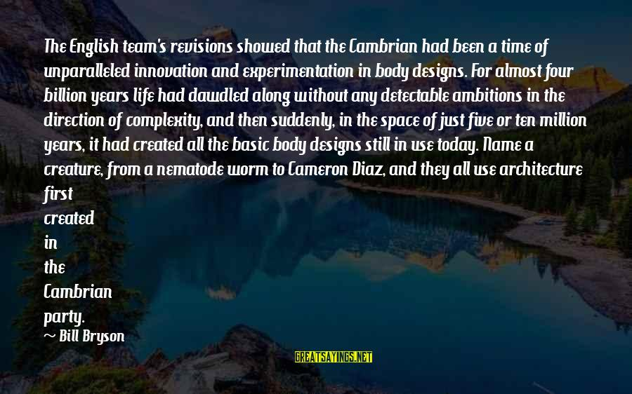 Diaz's Sayings By Bill Bryson: The English team's revisions showed that the Cambrian had been a time of unparalleled innovation