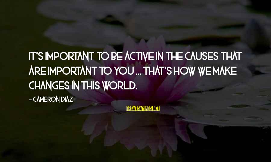 Diaz's Sayings By Cameron Diaz: It's important to be active in the causes that are important to you ... That's