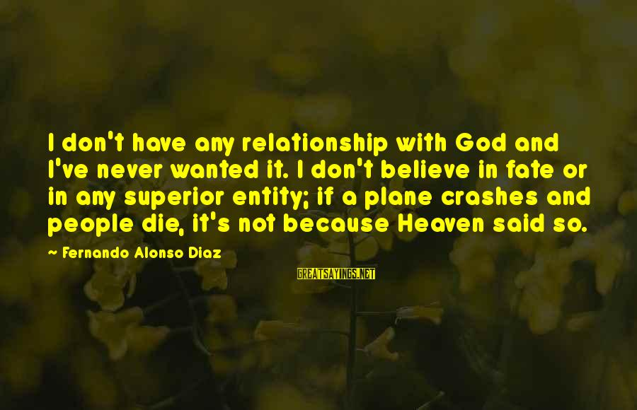 Diaz's Sayings By Fernando Alonso Diaz: I don't have any relationship with God and I've never wanted it. I don't believe