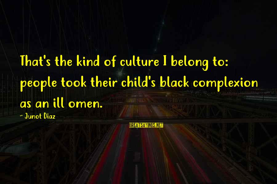 Diaz's Sayings By Junot Diaz: That's the kind of culture I belong to: people took their child's black complexion as