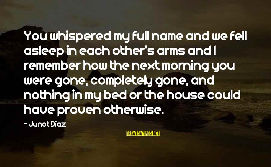 Diaz's Sayings By Junot Diaz: You whispered my full name and we fell asleep in each other's arms and I