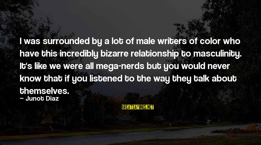 Diaz's Sayings By Junot Diaz: I was surrounded by a lot of male writers of color who have this incredibly