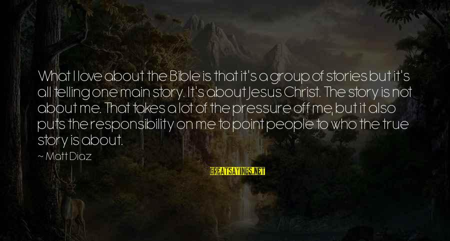 Diaz's Sayings By Matt Diaz: What I love about the Bible is that it's a group of stories but it's