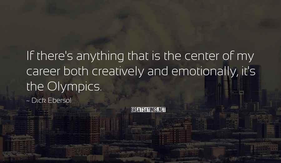Dick Ebersol Sayings: If there's anything that is the center of my career both creatively and emotionally, it's