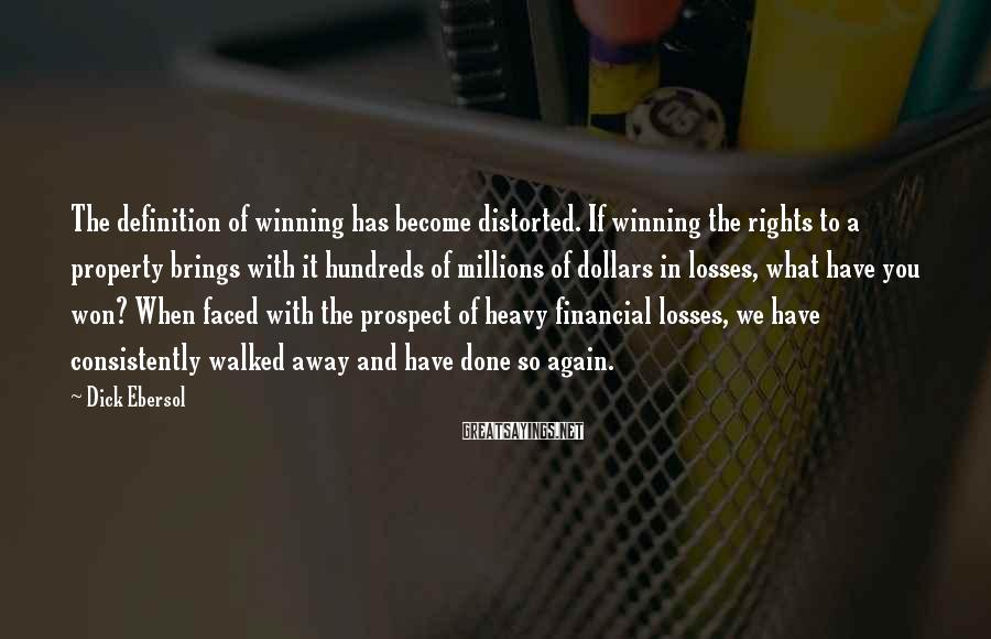 Dick Ebersol Sayings: The definition of winning has become distorted. If winning the rights to a property brings