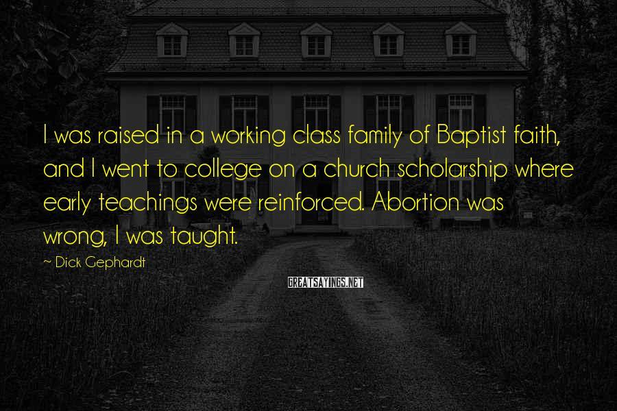 Dick Gephardt Sayings: I was raised in a working class family of Baptist faith, and I went to