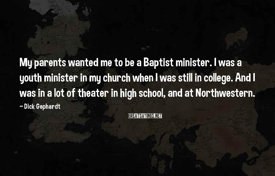 Dick Gephardt Sayings: My parents wanted me to be a Baptist minister. I was a youth minister in