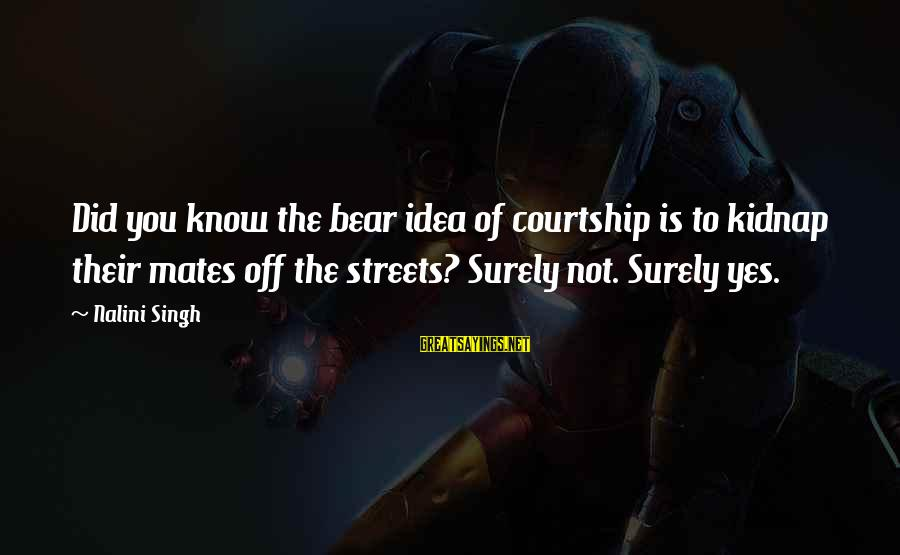 Did You Know Sayings By Nalini Singh: Did you know the bear idea of courtship is to kidnap their mates off the