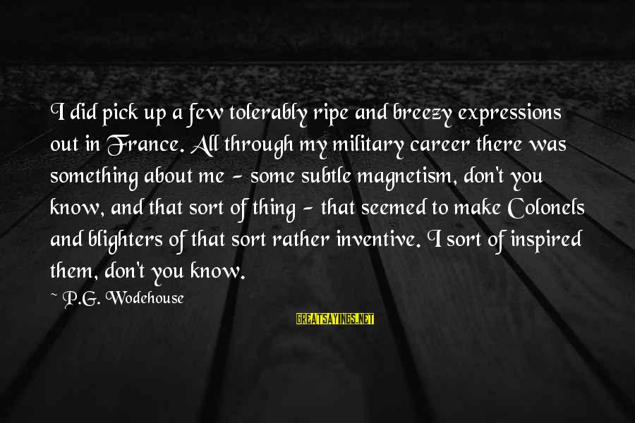 Did You Know Sayings By P.G. Wodehouse: I did pick up a few tolerably ripe and breezy expressions out in France. All