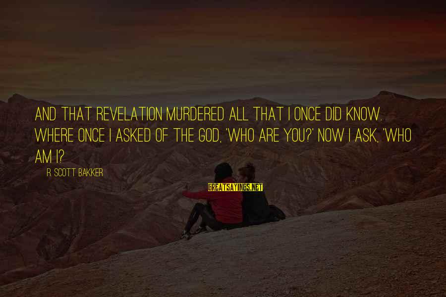 Did You Know Sayings By R. Scott Bakker: And that revelation murdered all that I once did know. Where once I asked of